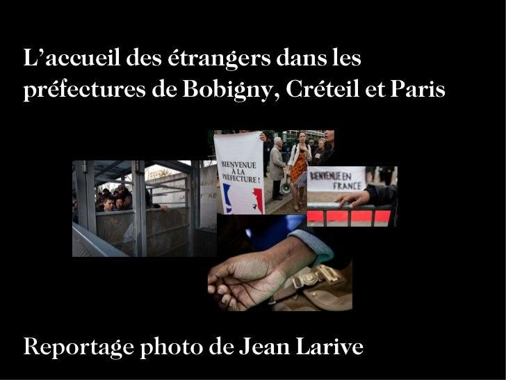 Reportage photo de  Jean Larive L'accueil des étrangers dans les  préfectures de Bobigny, Créteil et Paris