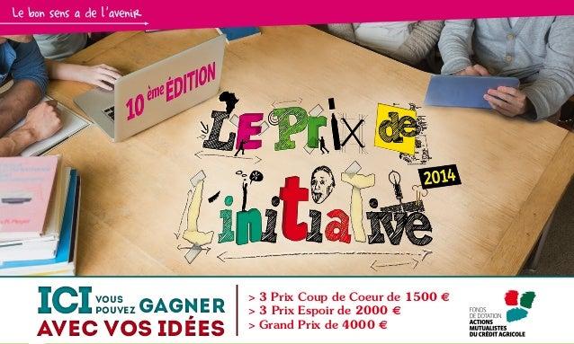 iCI  vous pouvez  gagner  avec vos idées  -01-  > 3 Prix Coup de Coeur de 1500 e > 3 Prix Espoir de 2000 e > Grand Prix ...