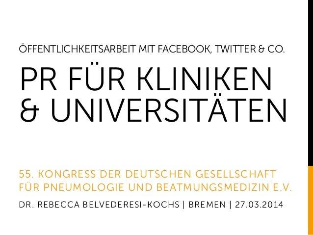 ÖFFENTLICHKEITSARBEIT MIT FACEBOOK, TWITTER & CO. PR FÜR KLINIKEN & UNIVERSITÄTEN 55. KONGRESS DER DEUTSCHEN GESELLSCHAFT ...
