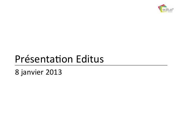 Présenta)on Editus 8 janvier 2013