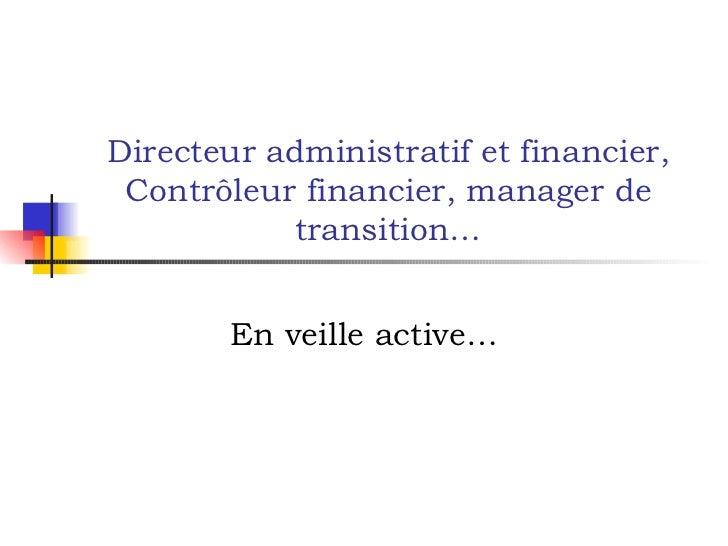 Directeur administratif et financier, Contrôleur financier, manager de transition… En veille active…