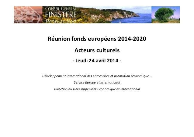 Réunion fonds européens 2014-2020 Acteurs culturels - Jeudi 24 avril 2014 - Développement international des entreprises et...