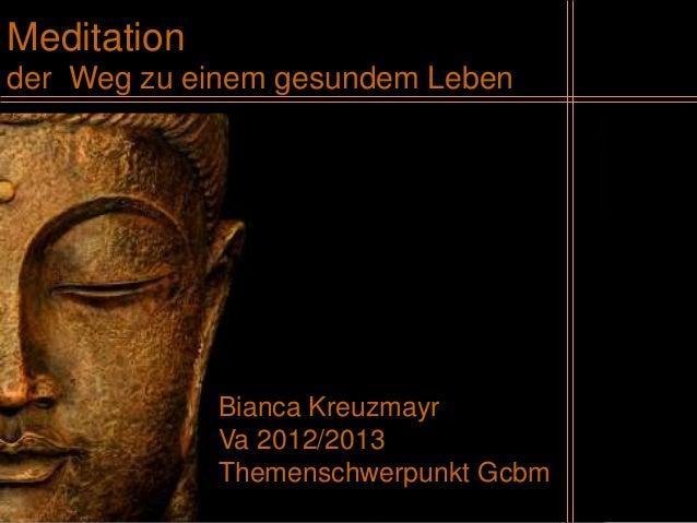 Meditationder Weg zu einem gesundem Leben             Bianca Kreuzmayr             Va 2012/2013             Themenschwerpu...