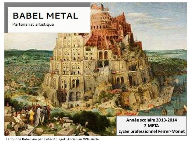 Année scolaire 2013-2014 2 META Lycée professionnel Ferrer-Monet La tour de Babel vue par Pieter Bruegel l'Ancien au XVIe ...