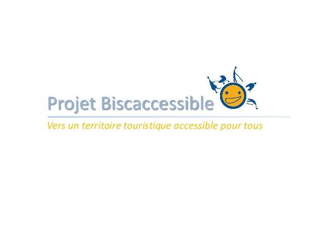 Projet BiscaccessibleVers un territoire touristique accessible pour tous