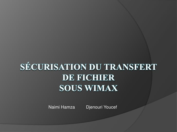 بسم الله الرحمن الرحيم<br />Sécurisation du Transfert de fichiersous WIMAX<br />Naimi Hamza         Djenouri Youcef<br />