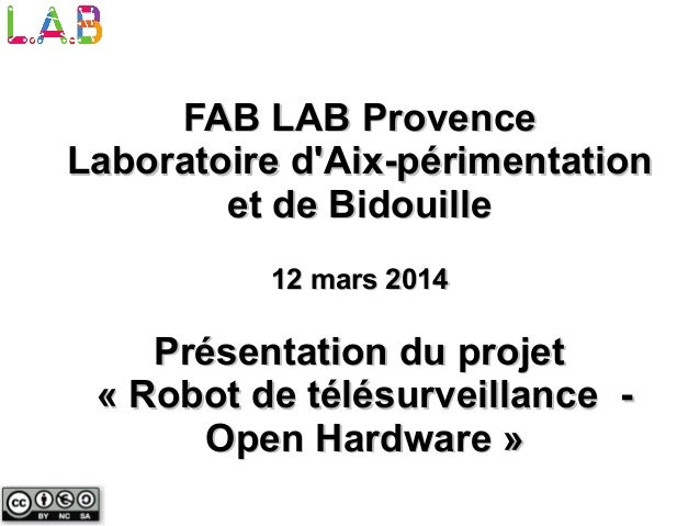 Présentation du projetPrésentation du projet « Robot de télésurveillance -« Robot de télésurveillance - Open Hardware »Ope...