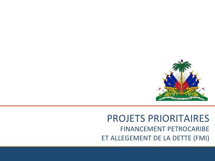 PROJETS PRIORITAIRES          FINANCEMENT PETROCARIBE  ET ALLEGEMENT DE LA DETTE (FMI)
