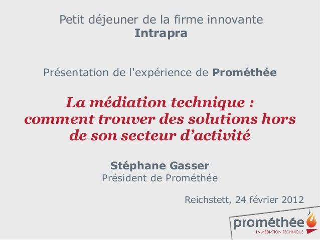 Petit déjeuner de la firme innovante                 Intrapra  Présentation de lexpérience de Prométhée    La médiation te...