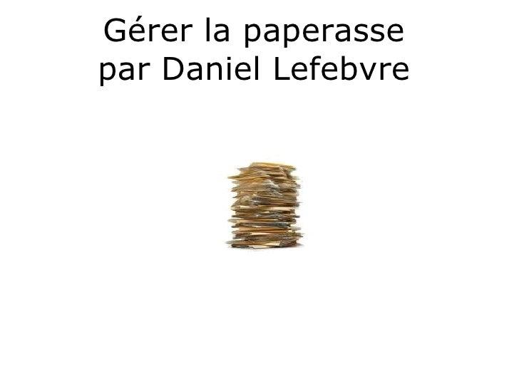 Gérer la paperasse  par Daniel Lefebvre
