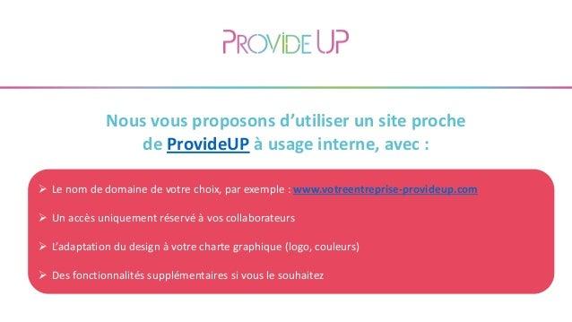 Nous vous proposons d'utiliser un site proche de ProvideUP à usage interne, avec :  Le nom de domaine de votre choix, par...