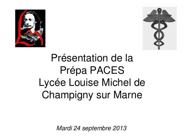 Présentation de la Prépa PACES Lycée Louise Michel de Champigny sur Marne Mardi 24 septembre 2013