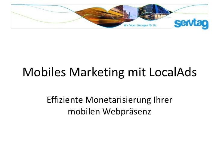 Mobiles Marketing mit LocalAds    Effiziente Monetarisierung Ihrer           mobilen Webpräsenz