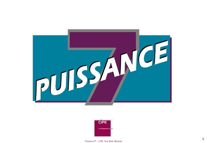 1Puissance 7® - CIPE, Tous Droits Réservés