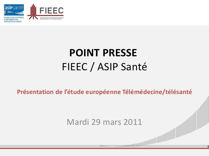 POINT PRESSE  FIEEC / ASIP Santé Présentation de l'étude européenne Télémédecine/télésanté Mardi 29 mars 2011