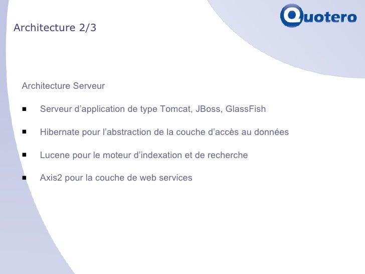 Architecture 2/3 <ul><li>Architecture Serveur </li></ul><ul><li>Serveur d'application de type Tomcat, JBoss, GlassFish </l...