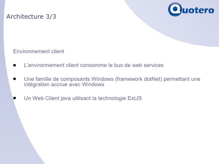 Architecture 3/3 <ul><li>Environnement client </li></ul><ul><li>L'environnement client consomme le bus de web services </l...