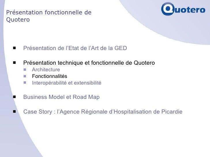 Présentation fonctionnelle de Quotero <ul><li>Présentation de l'Etat de l'Art de la GED </li></ul><ul><li>Présentation tec...