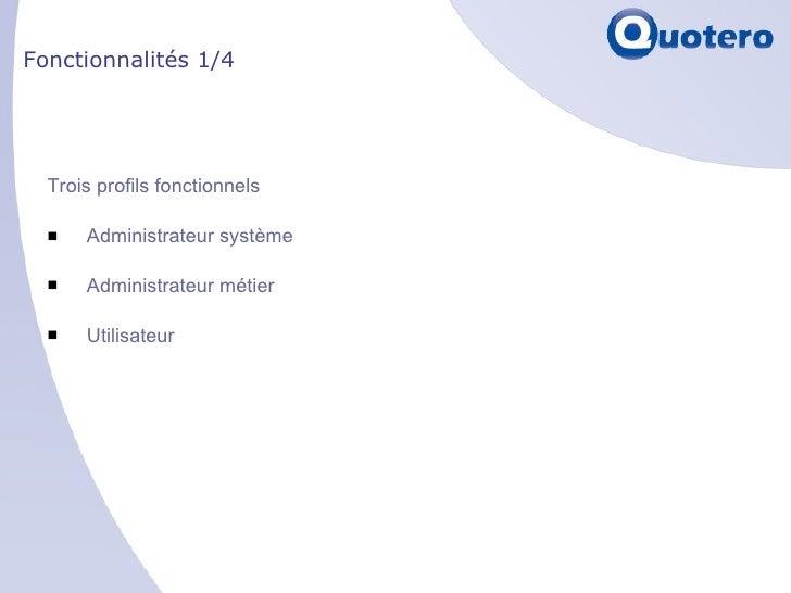 Fonctionnalités 1/4 <ul><li>Trois profils fonctionnels </li></ul><ul><li>Administrateur système </li></ul><ul><li>Administ...