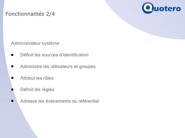 Fonctionnalités 2/4 <ul><li>Administrateur système </li></ul><ul><li>Définit les sources d'identification </li></ul><ul><l...