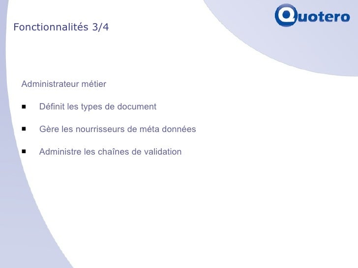 Fonctionnalités 3/4 <ul><li>Administrateur métier </li></ul><ul><li>Définit les types de document </li></ul><ul><li>Gère l...