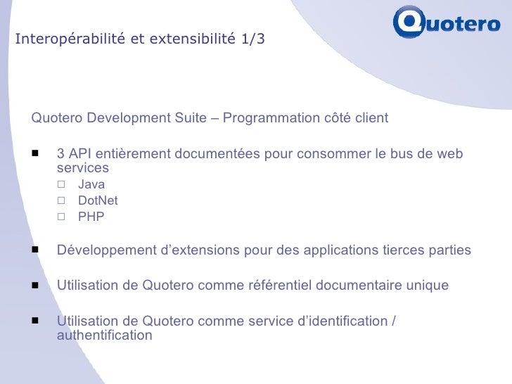 Interopérabilité et extensibilité 1/3 <ul><li>Quotero Development Suite – Programmation côté client </li></ul><ul><li>3 AP...