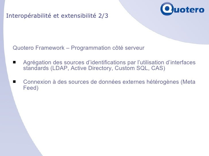 Interopérabilité et extensibilité 2/3 <ul><li>Quotero Framework – Programmation côté serveur </li></ul><ul><li>Agrégation ...
