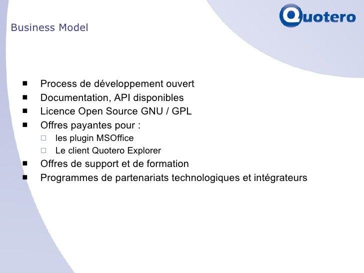Business Model <ul><li>Process de développement ouvert </li></ul><ul><li>Documentation, API disponibles </li></ul><ul><li>...