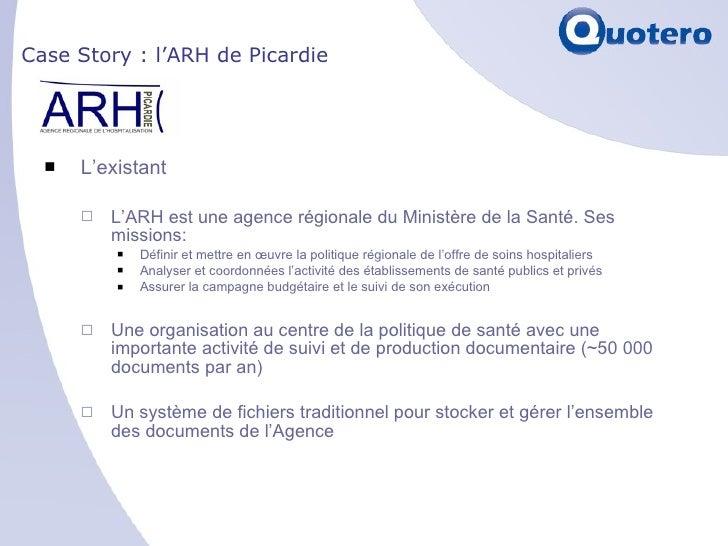 Case Story : l'ARH de Picardie <ul><li>L'existant </li></ul><ul><ul><li>L'ARH est une agence régionale du Ministère de la ...