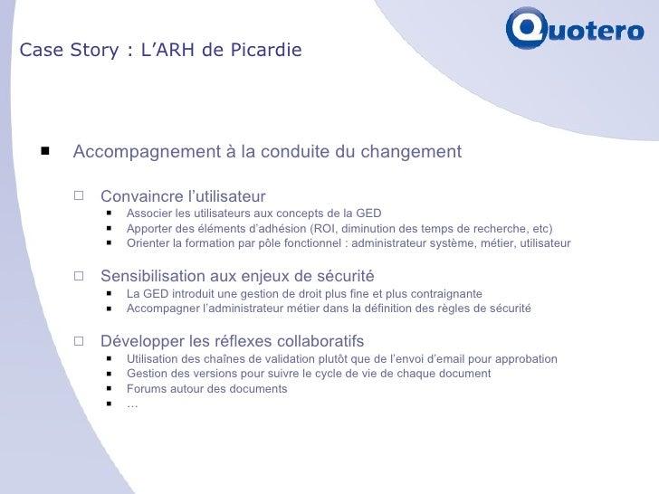 Case Story : L'ARH de Picardie <ul><li>Accompagnement à la conduite du changement </li></ul><ul><ul><li>Convaincre l'utili...