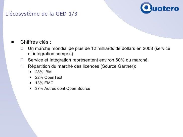 L'écosystème de la GED 1/3 <ul><li>Chiffres clés : </li></ul><ul><ul><li>Un marché mondial de plus de 12 milliards de doll...