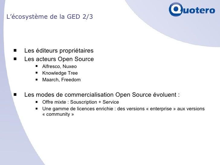 L'écosystème de la GED 2/3 <ul><li>Les éditeurs propriétaires </li></ul><ul><li>Les acteurs Open Source  </li></ul><ul><ul...