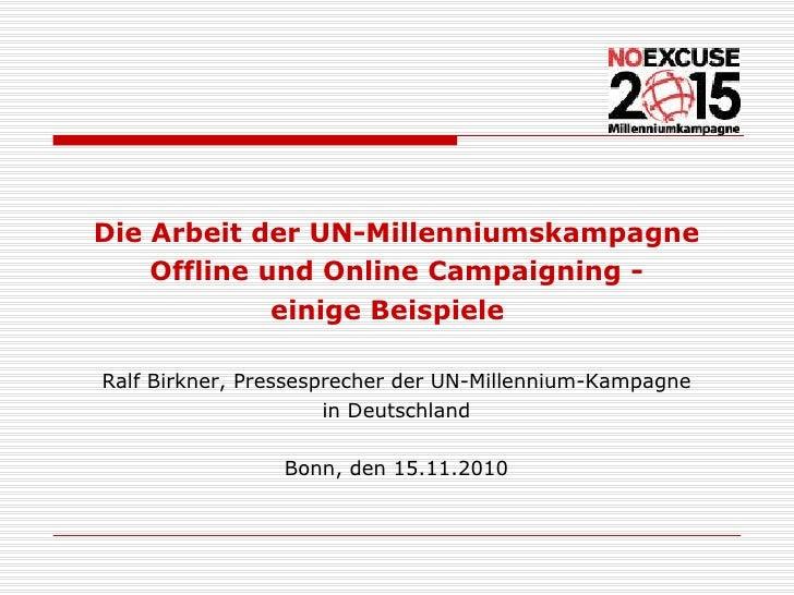 <ul><li>Die Arbeit der UN-Millenniumskampagne </li></ul><ul><li>Offline und Online Campaigning - </li></ul><ul><li>einige ...