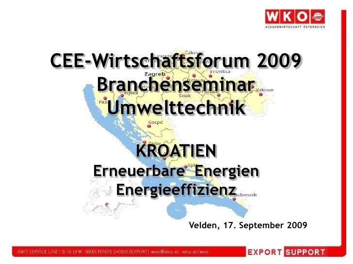 CEE-Wirtschaftsforum 2009<br />Branchenseminar<br />Umwelttechnik<br />KROATIEN<br />Erneuerbare  Energien<br />Energieeff...