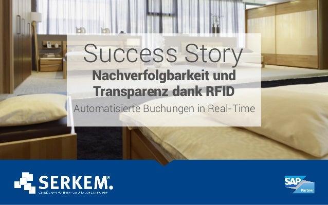 Success Story Nachverfolgbarkeit und Transparenz dank RFID Automatisierte Buchungen in Real-Time