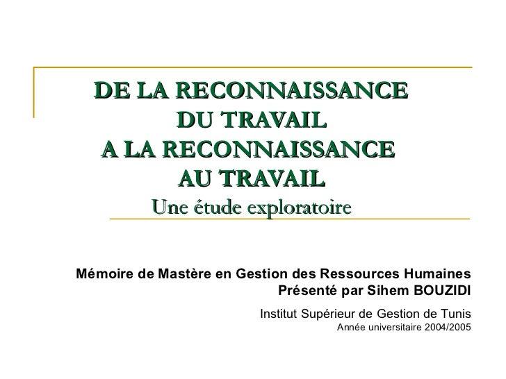 DE LA RECONNAISSANCE  DU TRAVAIL A LA RECONNAISSANCE  AU TRAVAIL Une étude exploratoire Mémoire de Mastère en Gestion des ...