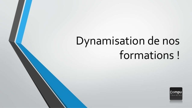 Dynamisation de nos  formations !