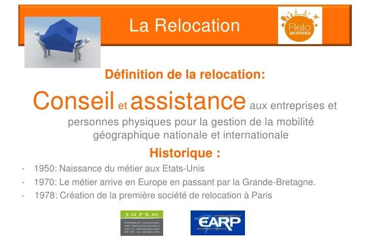 La Relocation                    Définition de la relocation:    Conseil et assistance aux entreprises et            perso...