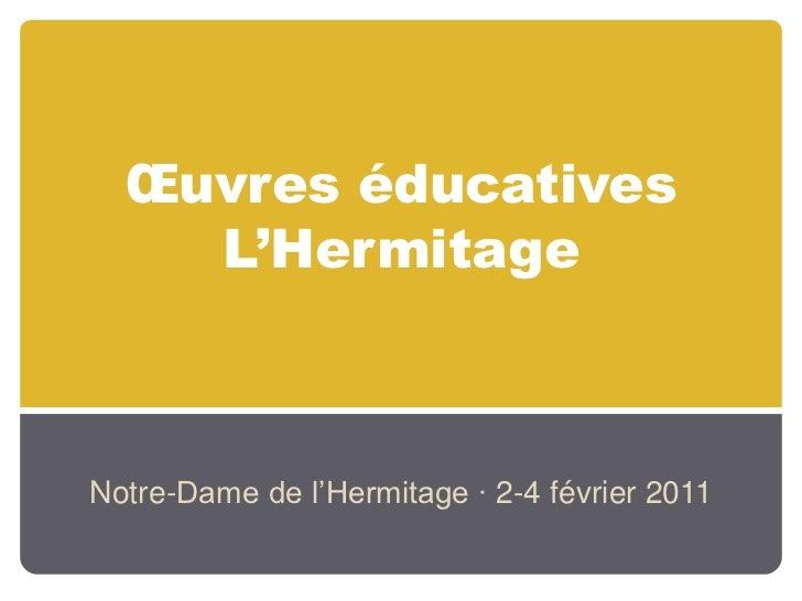 Œuvres éducatives L'Hermitage<br />Notre-Dame de l'Hermitage · 2-4 février 2011<br />