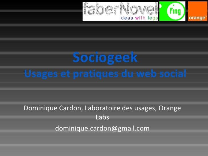 Sociogeek Usages et pratiques du web social Dominique Cardon, Laboratoire des usages, Orange Labs [email_address]