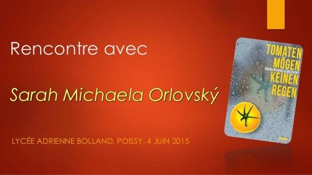 Rencontre avec Sarah Michaela Orlovský LYCÉE ADRIENNE BOLLAND, POISSY. 4 JUIN 2015