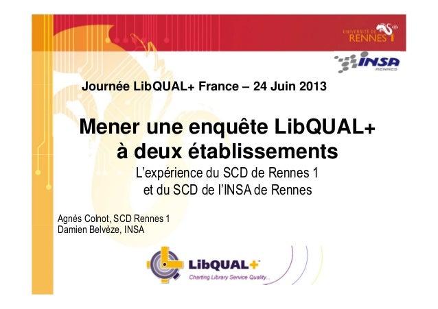 Mener une enquête LibQUAL+à deux établissementsL'expérience du SCD de Rennes 1et du SCD de l'INSA de RennesJournée LibQUAL...
