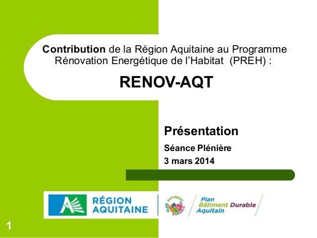Contribution de la Région Aquitaine au Programme Rénovation Energétique de l'Habitat (PREH) :  RENOV-AQT Présentation Séan...