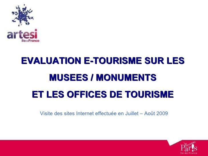 EVALUATION E-TOURISME SUR LES  MUSEES / MONUMENTS  ET LES OFFICES DE TOURISME  Visite des sites Internet effectuée en Juil...