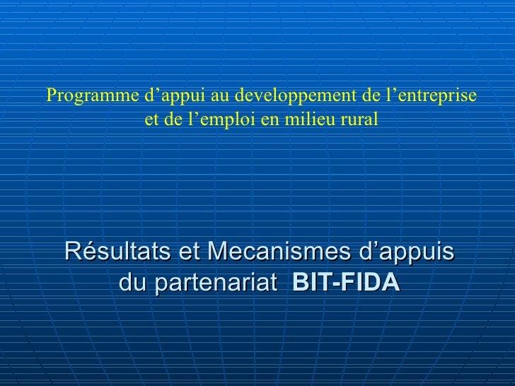 Programme d'appui au developpement de l'entreprise          et de l'emploi en milieu rural  Résultats et Mecanismes d'appu...