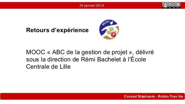 24 janvier 2014  Retours d'expérience  MOOC « ABC de la gestion de projet », délivré sous la direction de Rémi Bachelet à ...