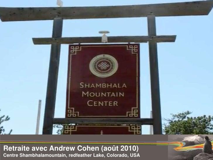Retraite avec Andrew Cohen (août 2010)<br />Centre Shambhalamountain, redfeather Lake, Colorado, USA <br />