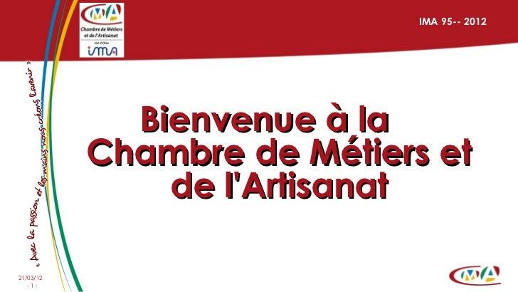 IMA 95-- 2012             Bienvenue à la           Chambre de Métiers et               de lArtisanat21/03/12   -1-