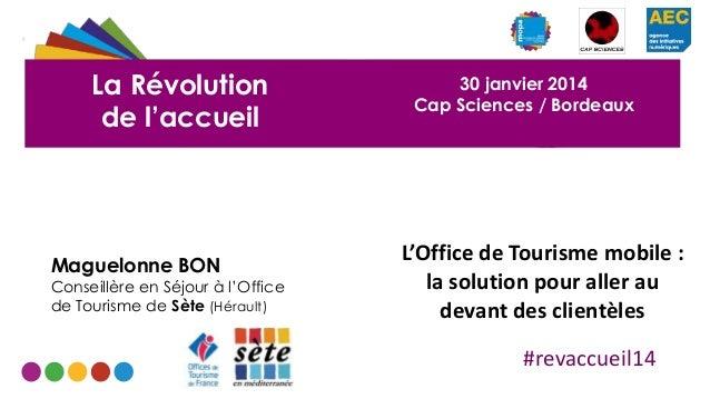 La Révolution de l'accueil  Maguelonne BON  Conseillère en Séjour à l'Office de Tourisme de Sète (Hérault)  30 janvier 201...
