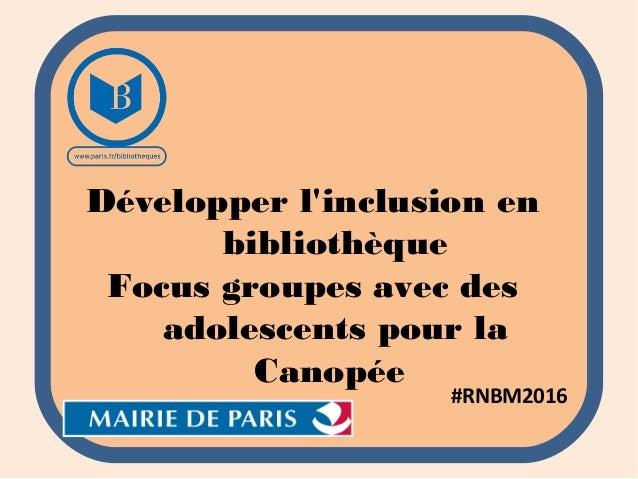 Développer l'inclusion en bibliothèque Focus groupes avec des adolescents pour la Canopée #RNBM2016